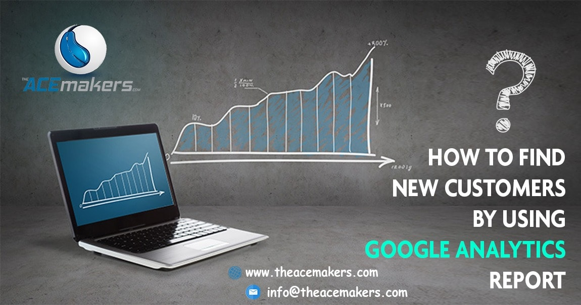 https://theacemakers.com/wp-content/uploads/2018/02/How-to-find-new-customers-by-using-Google-Analytic-Reports.jpg