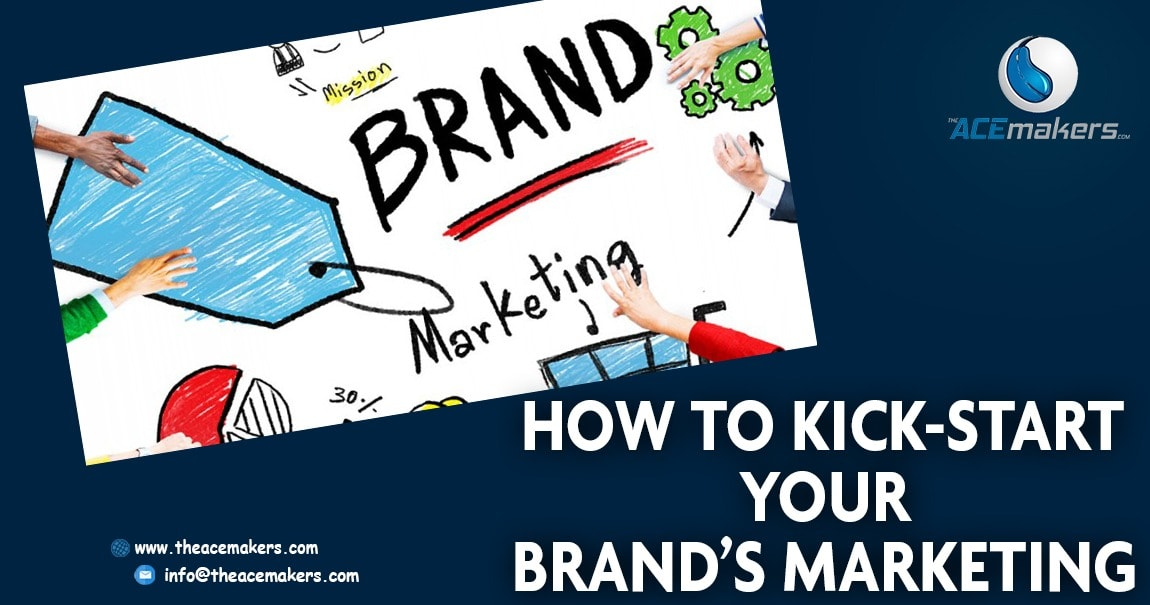 https://theacemakers.com/wp-content/uploads/2018/04/How-To-Kick-start-Your-Brand's-Marketing.jpg