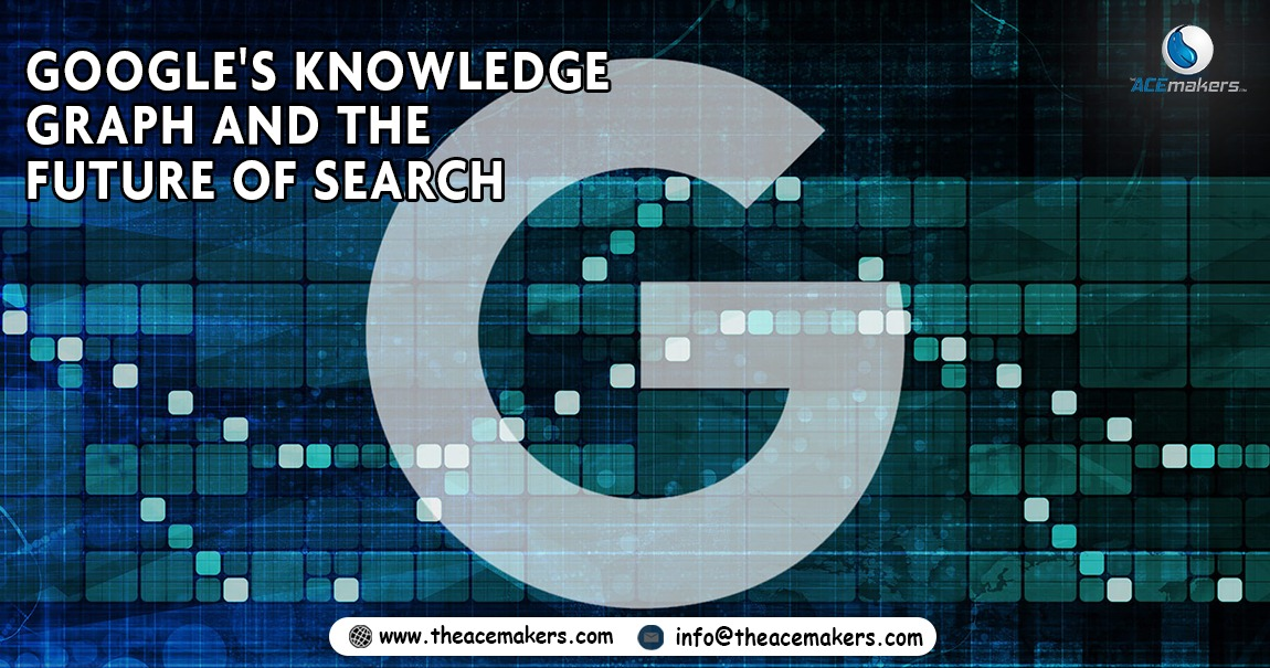 https://theacemakers.com/wp-content/uploads/2018/05/Googles-Knowledge-Graph-and-the-Future-of-Search.jpeg
